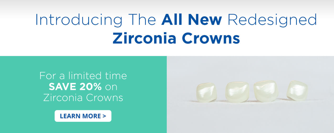 All New Redesigned Zirconia Crowns